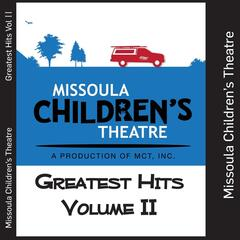Missoula Children's Theatre Greatest Hits, Vol. II