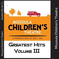 Missoula Children's Theatre Greatest Hits, Vol. III