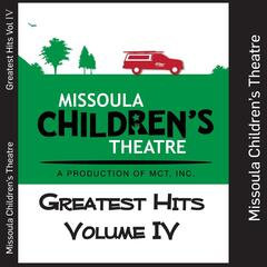 Missoula Children's Theatre Greatest Hits, Vol. IV