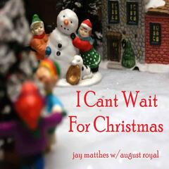 I Can't Wait for Christmas (feat. August Royal)