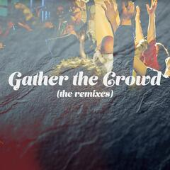 Gather the Crowd (The Remixes)