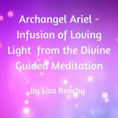 Archangel Ariel: Infusion of Loving Light from the Divine (Guided Meditation)