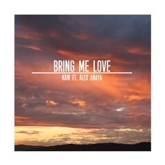 Bring Me Love (feat. Alex Anaya)