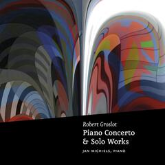 Groslot: Piano Concerto & Solo Works