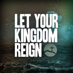 Let Your Kingdom Reign  (feat. Clayton Ring)