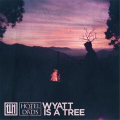 Wyatt Is a Tree (feat. Hotel for Dads)