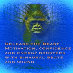Release the Beast Motivation, Confidence and Energy Boosters (With Binaural Beats and Sound)
