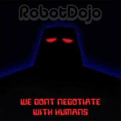 We Don't Negotiate With Humans