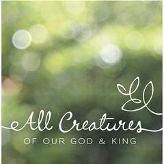 All Creatures of Our God & King