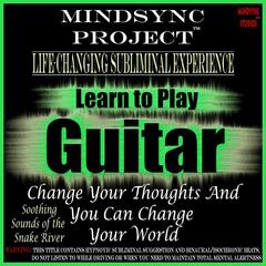 Learn to Play Guitar: Mindsync Project (Subliminal