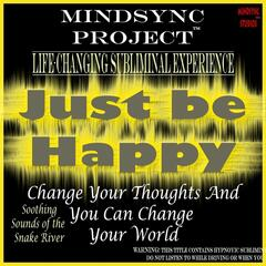 Just Be Happy: Mindsync Project (Subliminal)