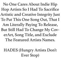 No One Cares About Indie Hip Hop Artists so I Had to Sacrifice Artistic and Creative Integrity Just to Put This One Song Out, That I Am Literally Paying to Release, But Still Had to Change My Coverart, Song Title, And Exclude the Featured Artists Names.