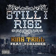 Still I Rise By King Trill (feat. Tmelodee)