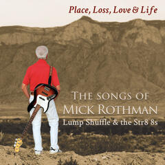 Place, Loss, Love & Life: The Songs of Mick Rothman