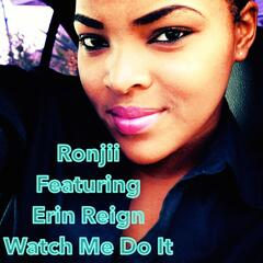 Watch Me Do It (feat. Erin Reign)