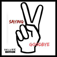 Saying Goodbye : Deluxe Edition