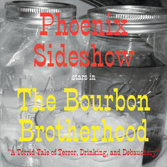 Phoenix Sideshow Stars in the Bourbon Brotherhood