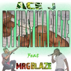But First Ima Blaze (feat. Mrgblaze)