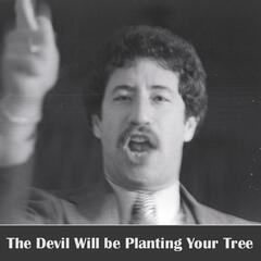 The Devil Will Be Planting Your Tree