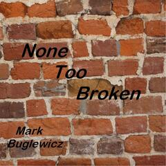 None Too Broken