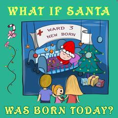 What If Santa Was Born Today?