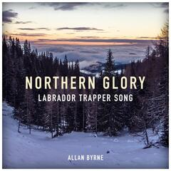 Northern Glory (Labrador Trapper Song)