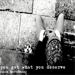 You Get What You Deserve