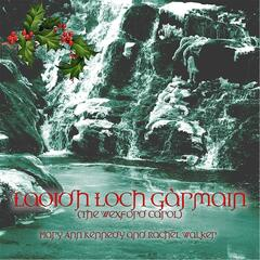 Laoidh Loch Gàrmain  (The Wexford Carol) - Single [feat. Rachel Walker]