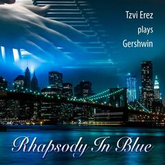 Tzvi Erez Plays Gershwin: Rhapsody in Blue