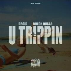 U Trippin (feat. Dutch Rugar)