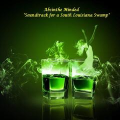 "Absinthe Minded ""Soundtrack for a Louisiana Swamp"""