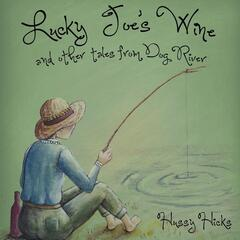 Lucky Joe's Wine and Other Tales from Dog River
