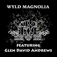Wyld Magnolia (feat. Glen David Andrews)