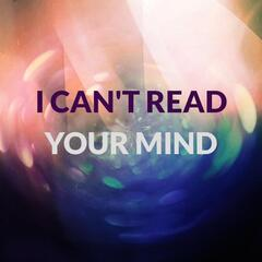 I Can't Read Your Mind