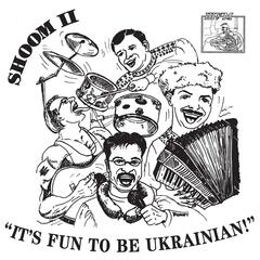 Shoom II: It's Fun to Be Ukrainian