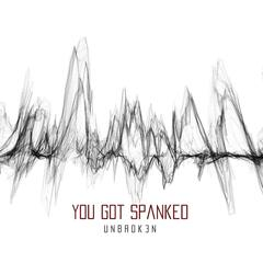 You Got Spanked