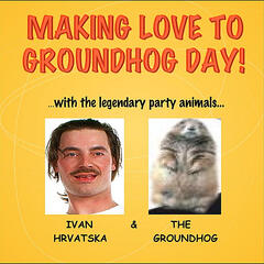 Making Love to Groundhog Day