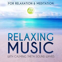 Relaxing Music: For Relaxation & Meditation
