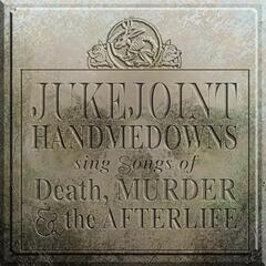 Jukejoint Handmedowns Sing Songs of Death, Murder & the Afterlife