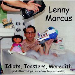 Idiots, Toasters, Meredith (And Other Things Hazardous to Your Health)