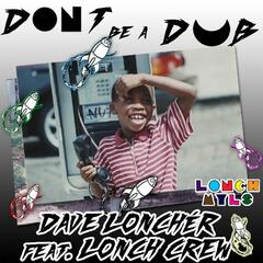 Don't Be a Dub (feat. Lonch Crew)