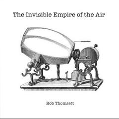 The Invisible Empire of the Air