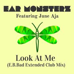 Look At Me (E.B.Bad Extended Club Mix) [feat. June Aja]
