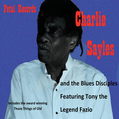 Charlie Sayles and the Blues Disciples (feat. Tony Fazio)