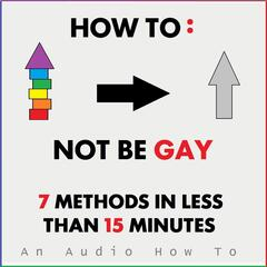 How to Not Be Gay: 7 Methods in Less Than 15 Minutes