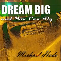 Dream Big and You Can Fly - Single (feat. Blaxican, T.P. Storm, Lion Roar & Daddy Mack)