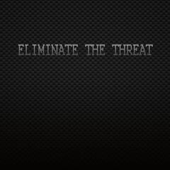 Eliminate the Threat