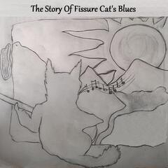 The Story of Fissure Cat's Blues
