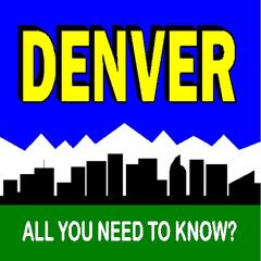Denver: All You Need to Know?