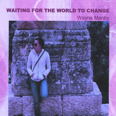 Waiting for the World to Change